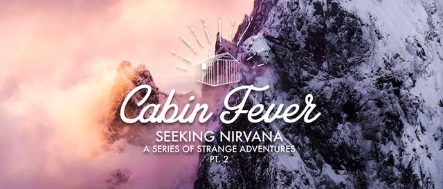 SEEKING NIRVANA - PT. 2: CABIN FEVER
