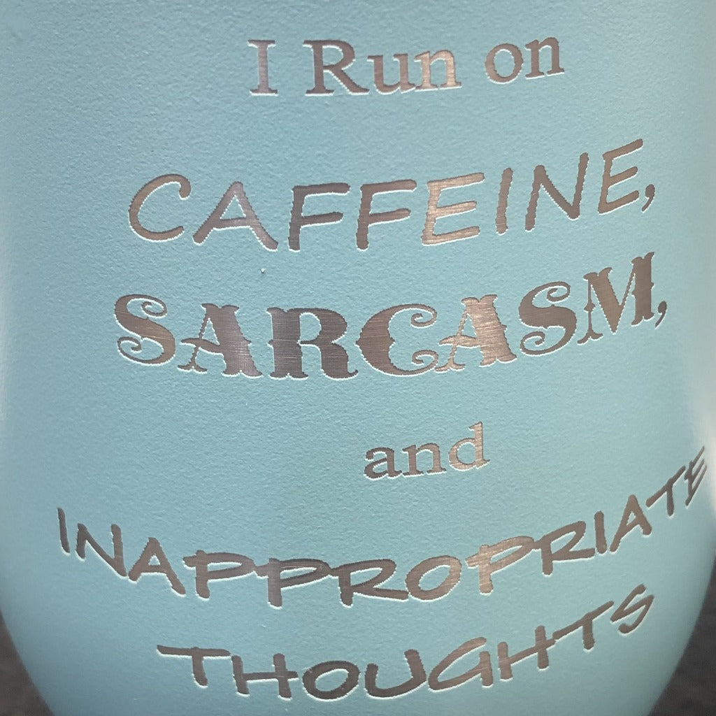 I Run on Sarcasm, Caffeine and Inappropriate Thoughts Tumbler, 12 oz Wine Maars