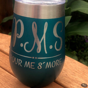 PMS Pour me S'more Wine Tumbler - Ready Made