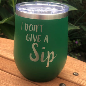 I Don't Give A SIP Wine Tumbler - Ready Made