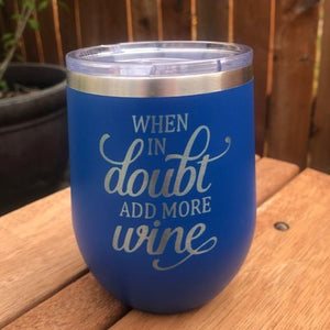 When In Doubt Add More Wine Tumbler - Ready Made