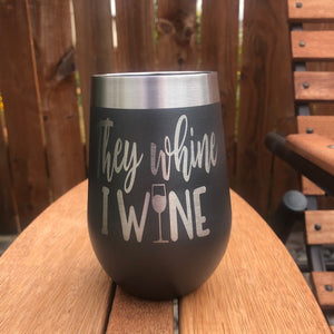 They Whine I Wine Tumbler - Ready Made