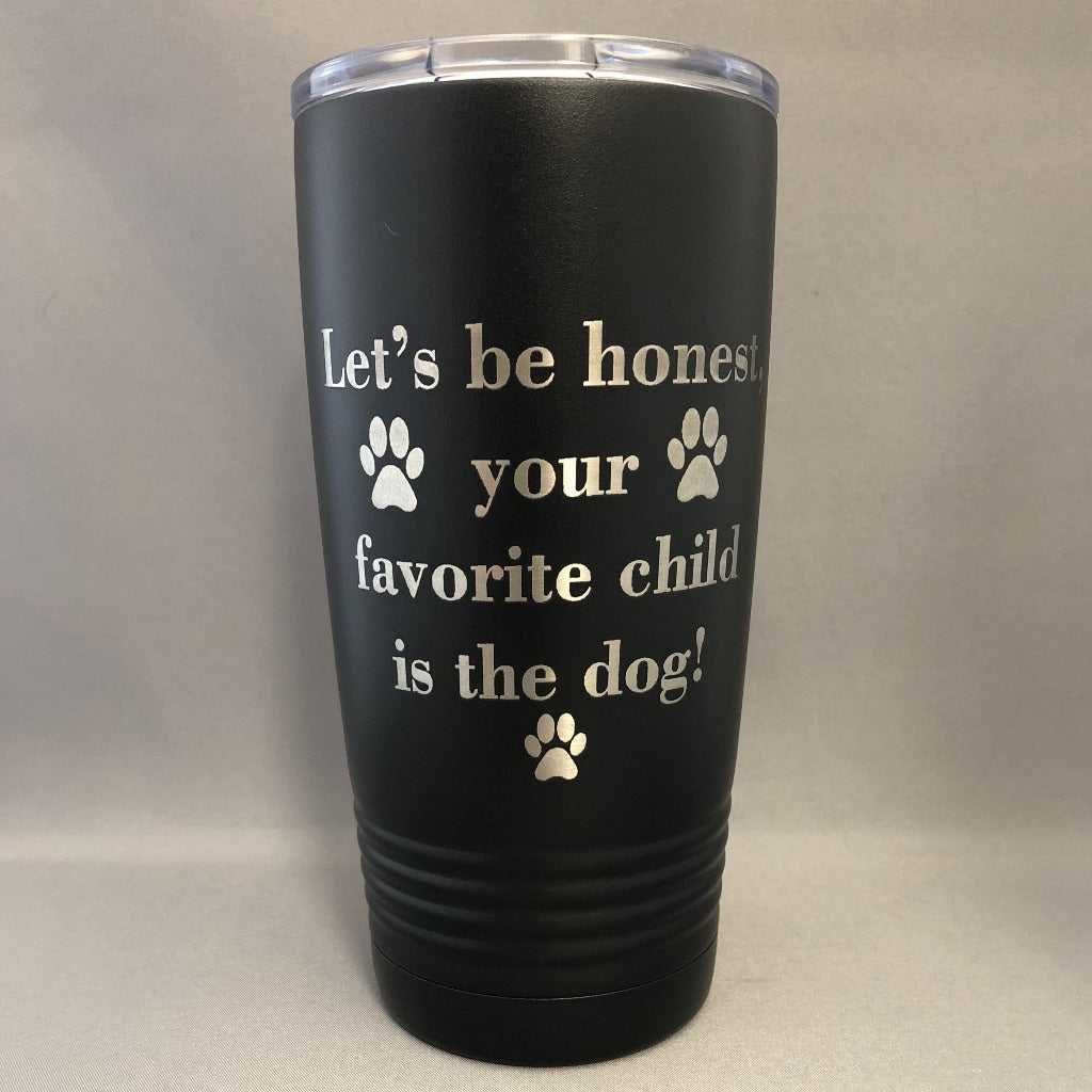 Lets Be Honest Your Favorite Child is the Dog Tumbler, 20 oz polar