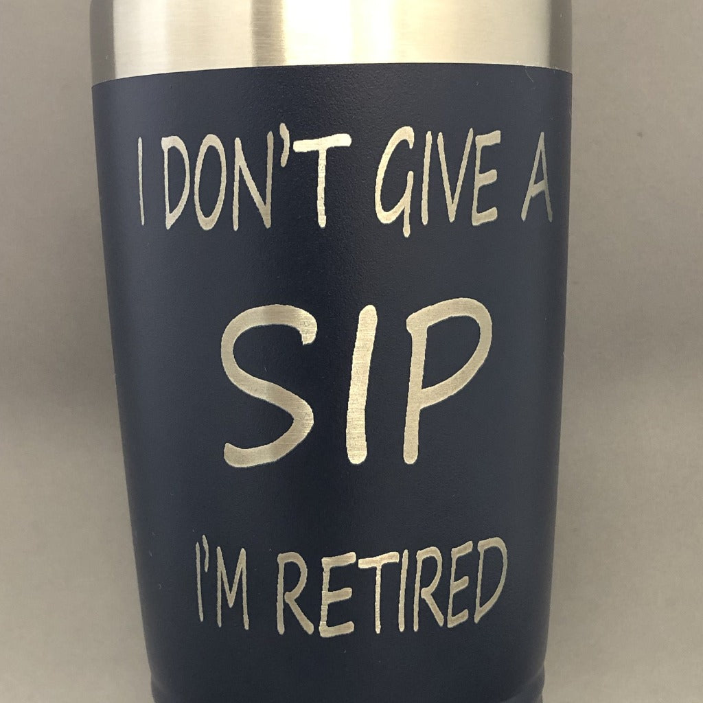 I Don't Give a Sip I'm Retired Tumbler, 20 oz polar