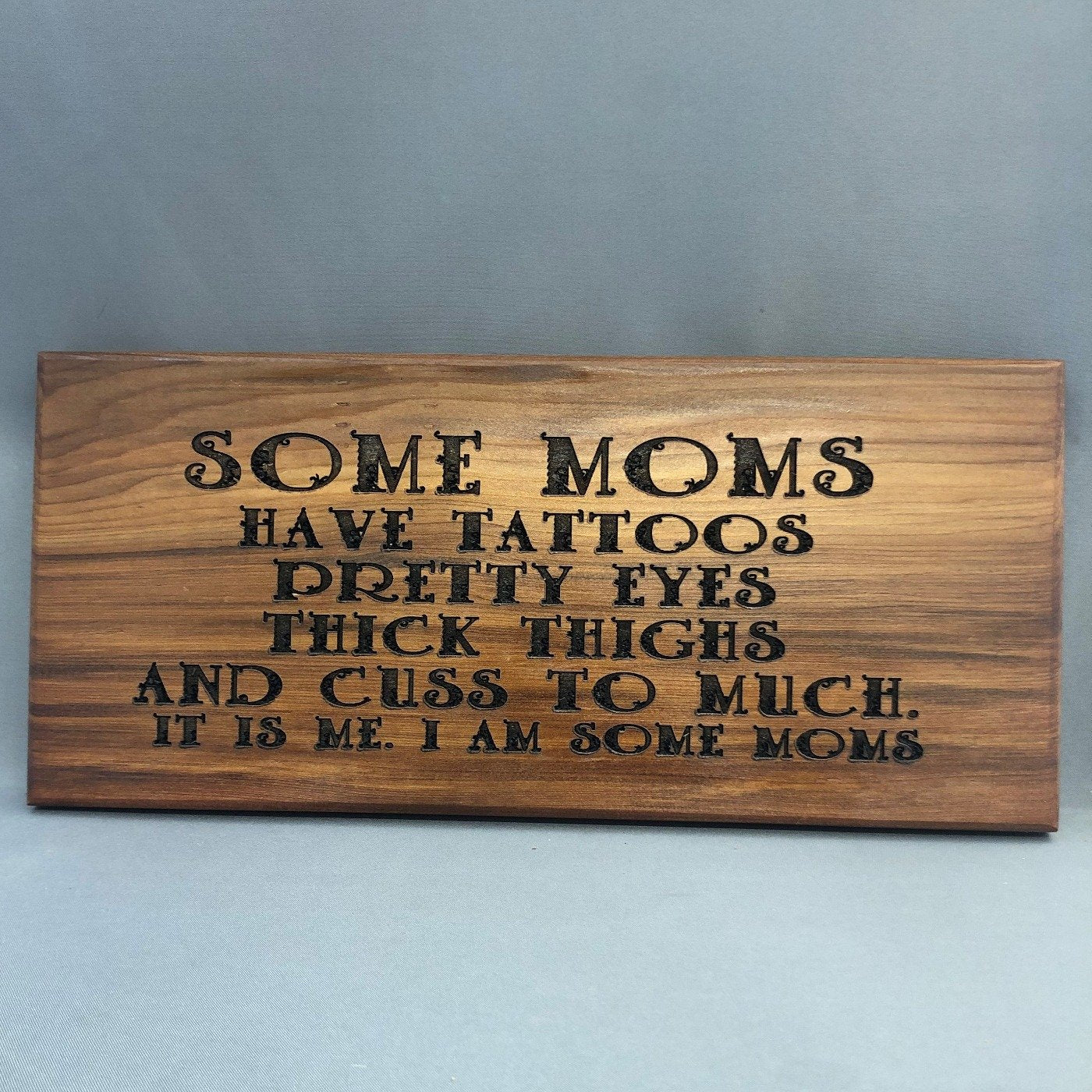 "Some Moms have Tattoos, Thick Thighs and Pretty Eyes, Cedar Wood Sign 12"" x 5"""