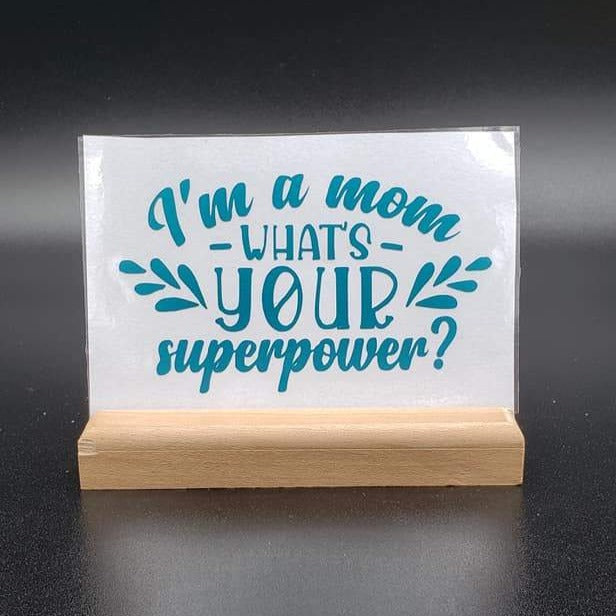 I'm a Mom What's Your Super Power  Vinyl Decal