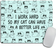 mouse pad with cat pattern and text: I work hard so my cat can have a better life