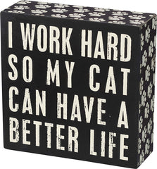 I work hard so my cat can have a better life sign
