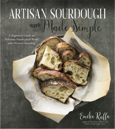 Artisan Sourdough Made Simple by Emilie Raffa - Cookbook
