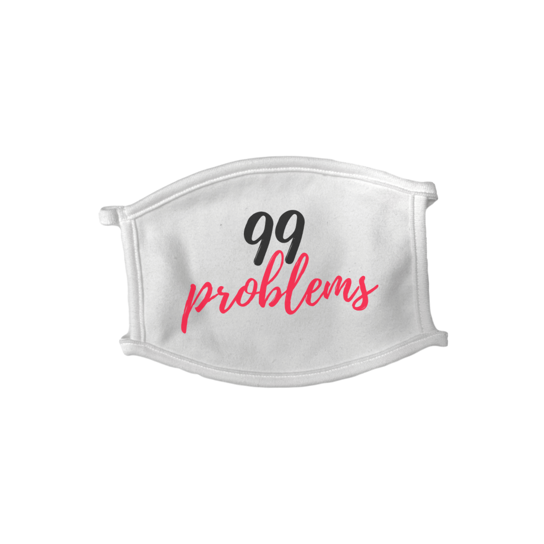99 Problems Face Mask