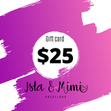 Gift Certificate $25 - Isla&Mimi Creations