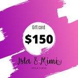 Gift Certificate $150 Value - Isla&Mimi Creations