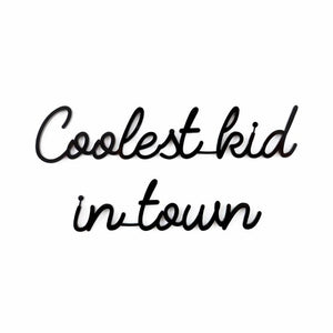 """Coolest Kid In Town"" quote"