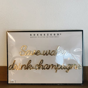 """Save water drink champagne"" quote"