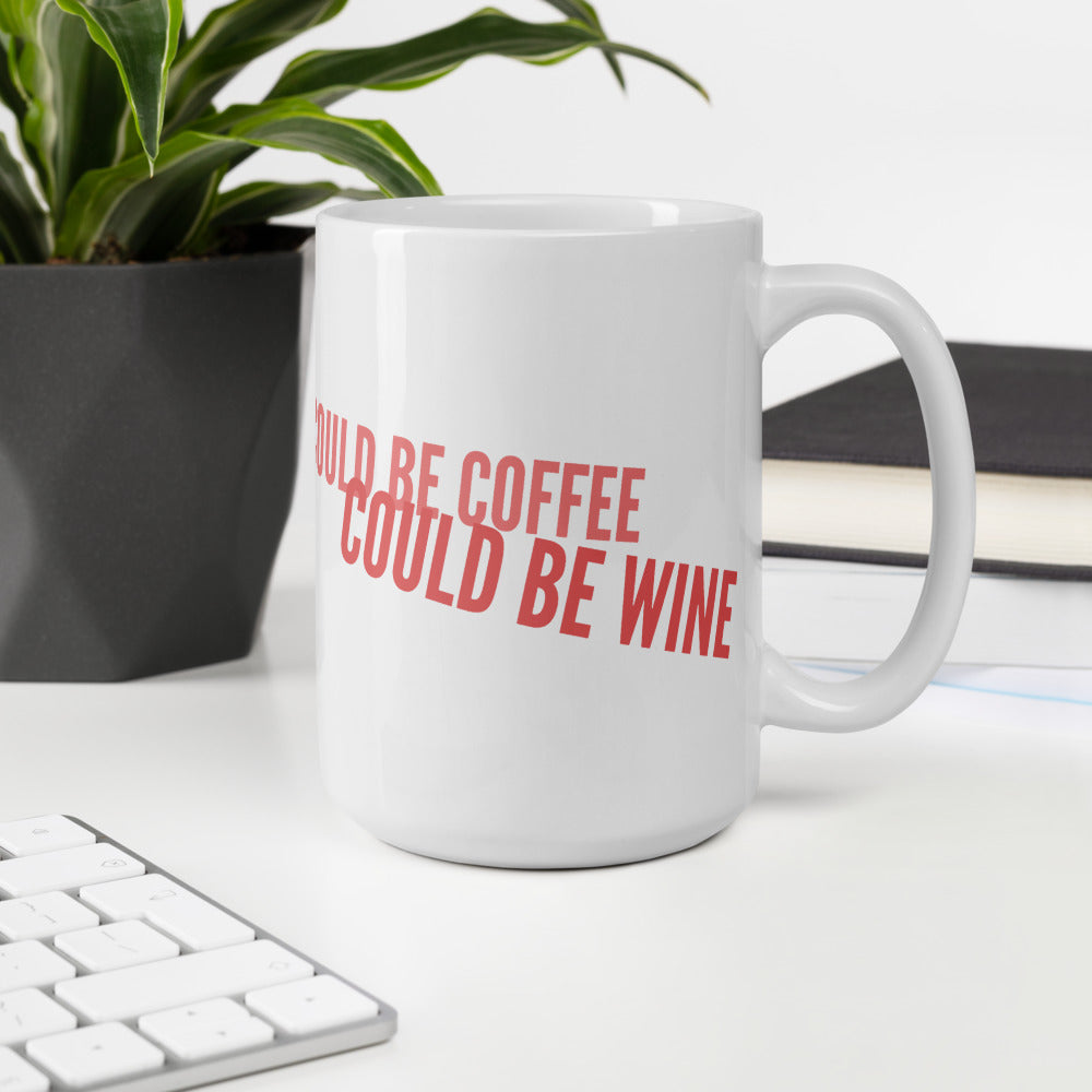 Could Be Coffee, Could Be Wine Ceramic Coffee Mug  11 oz or 15 oz