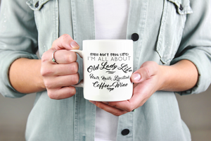 Old Lady Life - Ceramic Coffee Mug  11 oz or 15 oz