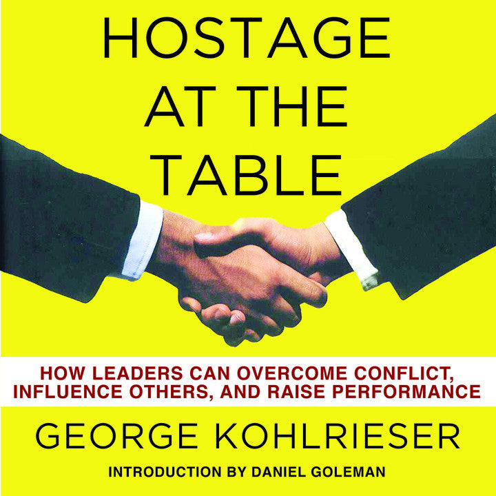 Hostage At The Table: How Leaders Can Overcome Conflict, Influence Others, and Raise Performance (MP3 CD)