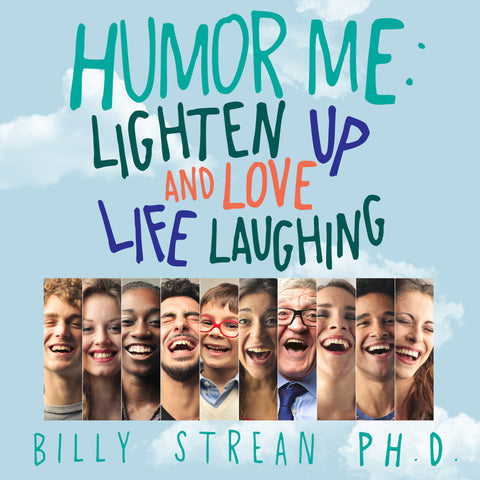 Humor Me:  Lighten Up and Love Life Laughing