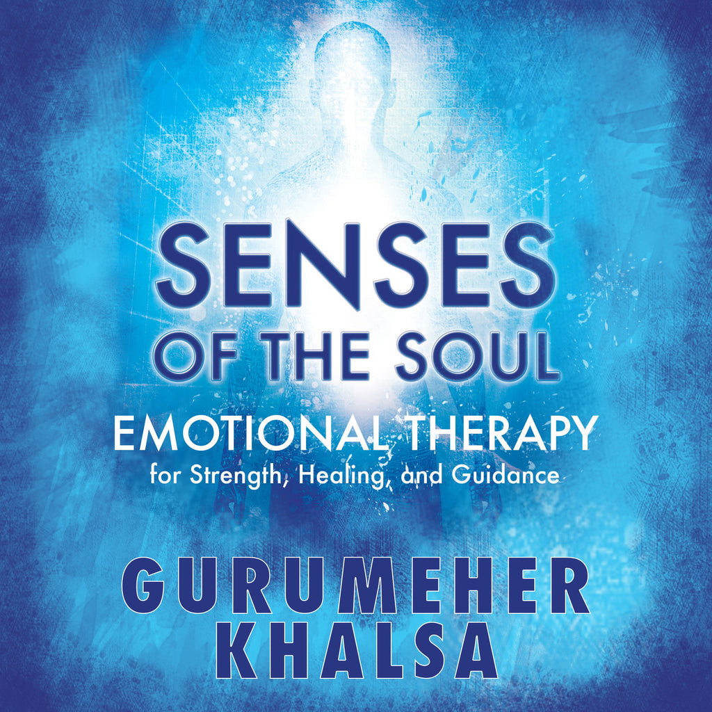 Senses of the Soul: Emotional Therapy for Strength, Healing and Guidance