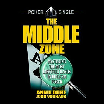 The Middle Zone: Mastering the Most Difficult Hands in Hold Em Poker