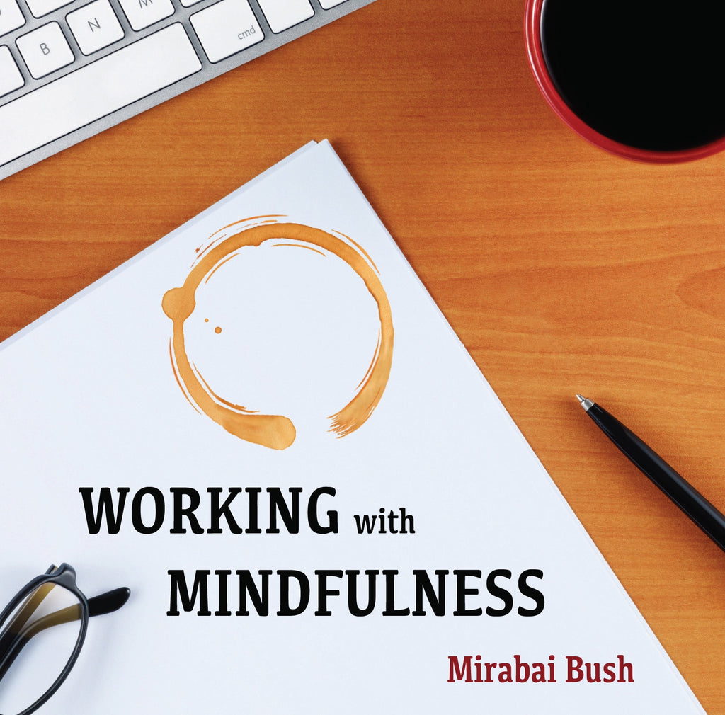 Working With Mindfulness with Mirabai Bush