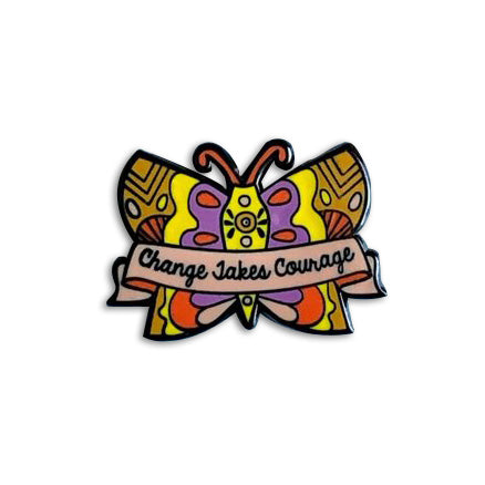 Change Takes Courage Enamel Pin by Bored Inc. from Leanna Lin's Wonderland