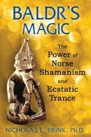 Books Baldr's Magic: The Power of Norse Shamanism and Ecstatic Trance by Nicholas E. Brink