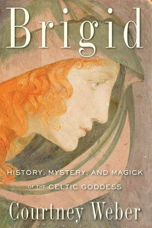 Books Brigid History, Mystery, and Magick of the Celtic Goddess by Courtney Weber
