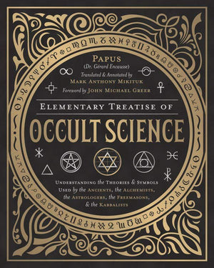 Books Elementary Treatise of Occult Science by John Michael Greer, Mark Anthony Mikituk, Papus
