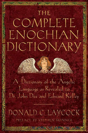 Books The Complete Enochian Dictionary - A Dictionary of the Angelic Language as Revealed to Dr. John Dee and Edward Kelly by Donald C. Laycock,