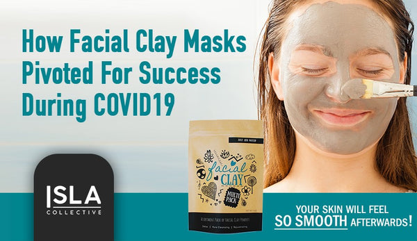 How Facial Clay Masks Pivoted for Success During COVID19