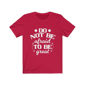 Do Not Be Afraid To Be Great Unisex T-Shirt (Various Colors)