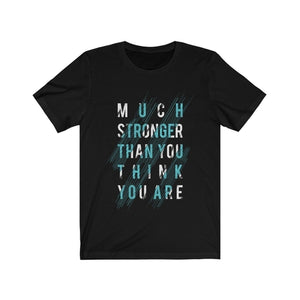 Much Stronger Than You Think Unisex T-Shirt (Various Colors Available)