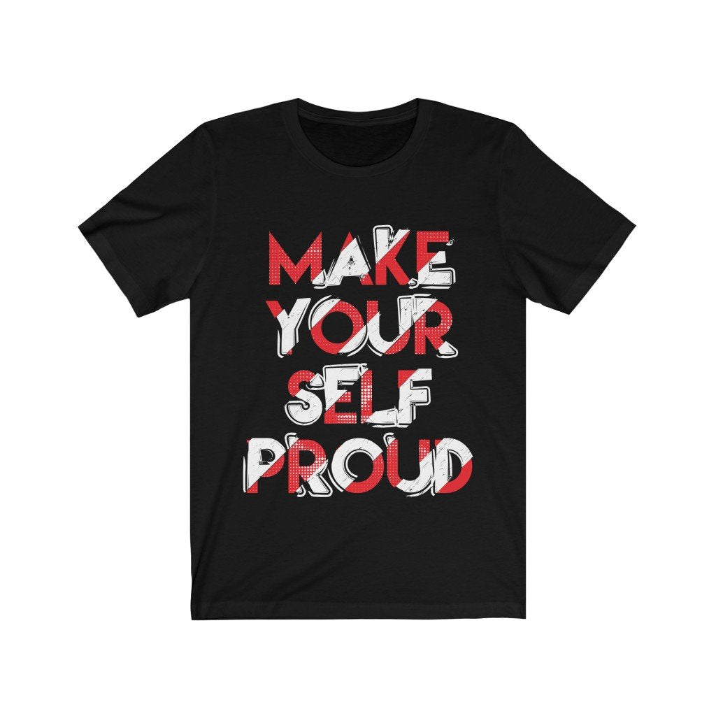 Make Yourself Proud Unisex T-Shirt (Various Colors Available)