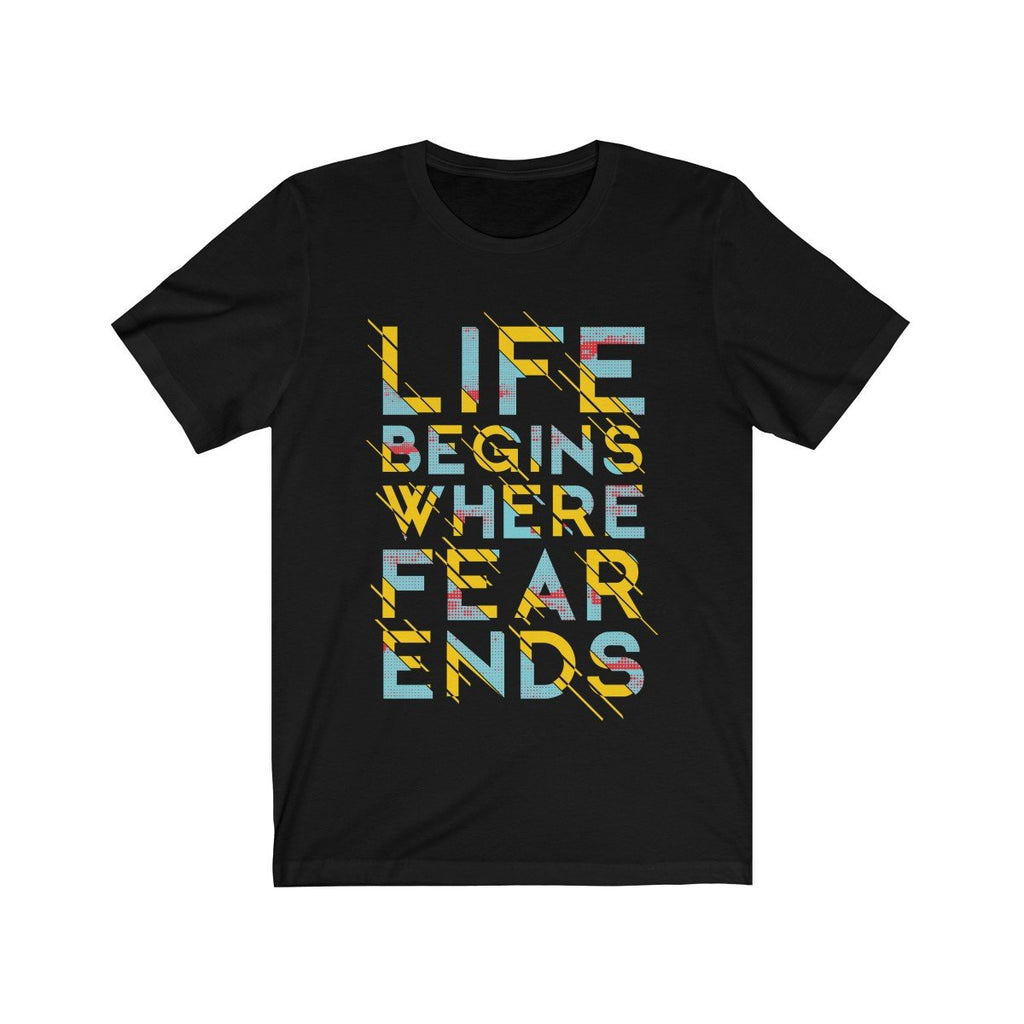 Life Begins Where Fear Ends Unisex T-Shirt (Various Colors Available)