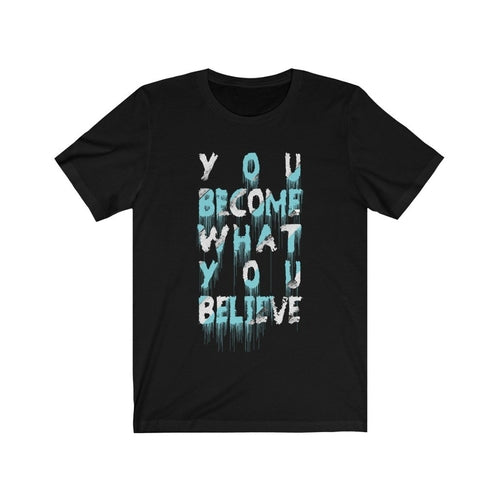 You Become What You Believe Unisex T-Shirt (Various Colors Available)