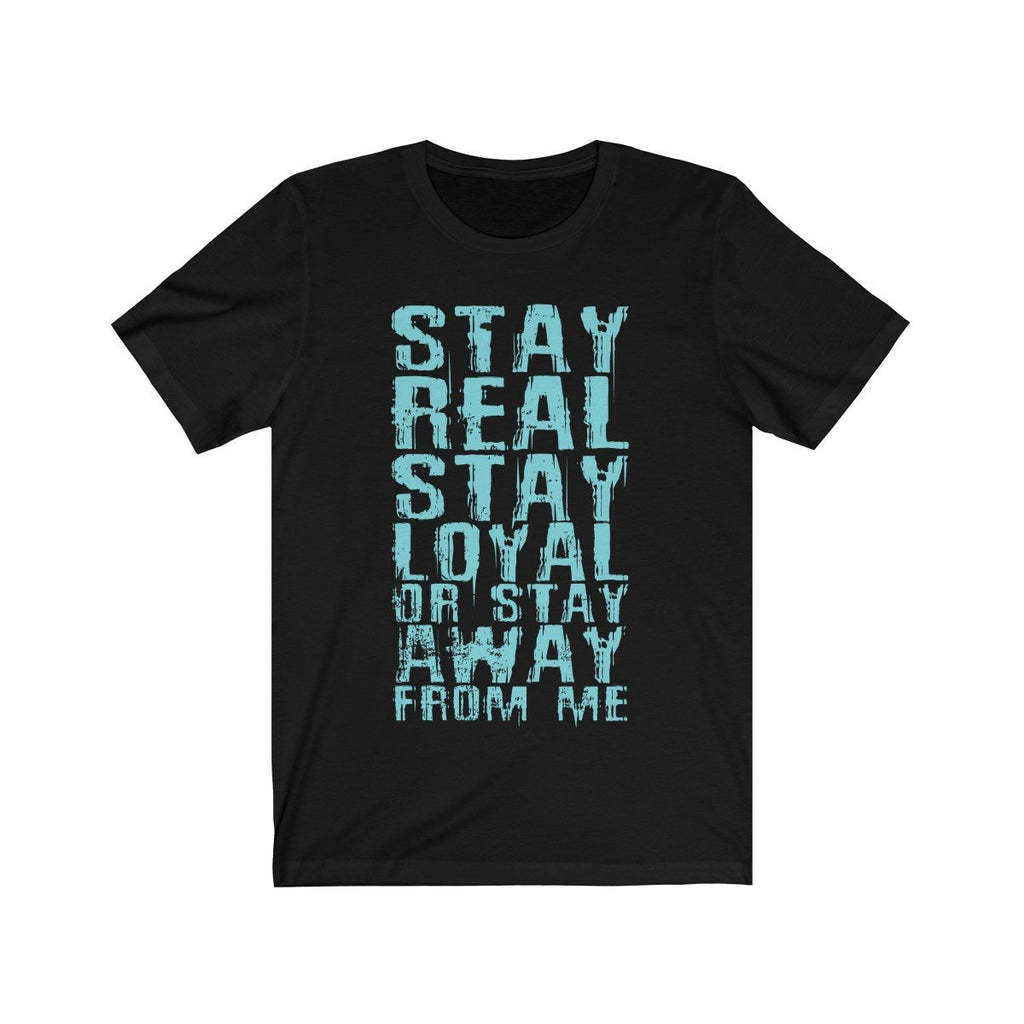 Stay Real Stay Loyal Unisex T-Shirt (Various Colors Available)