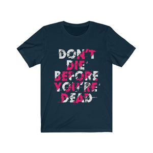 Don't Die Before You're Dead Unisex T-Shirt (Various Colors Available)
