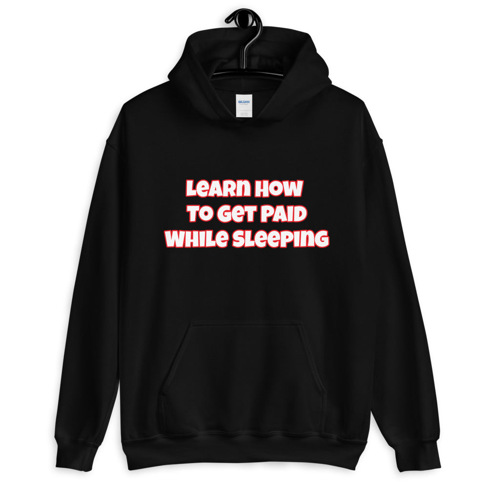 Get Paid To Sleep Unisex Hoodie (White Letters)