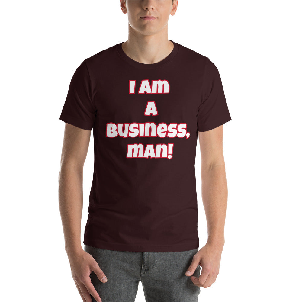 I Am A Business, Man! Short-Sleeve Unisex T-Shirt (Various Colors)