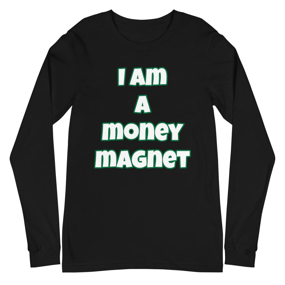 I Am A Money Magnet Unisex Long Sleeve Tee (Various Colors)