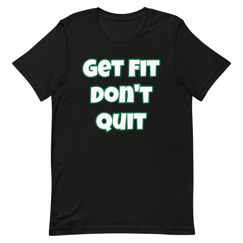 Get Fit Don't Quit Short-Sleeve Unisex T-Shirt (Various Colors)