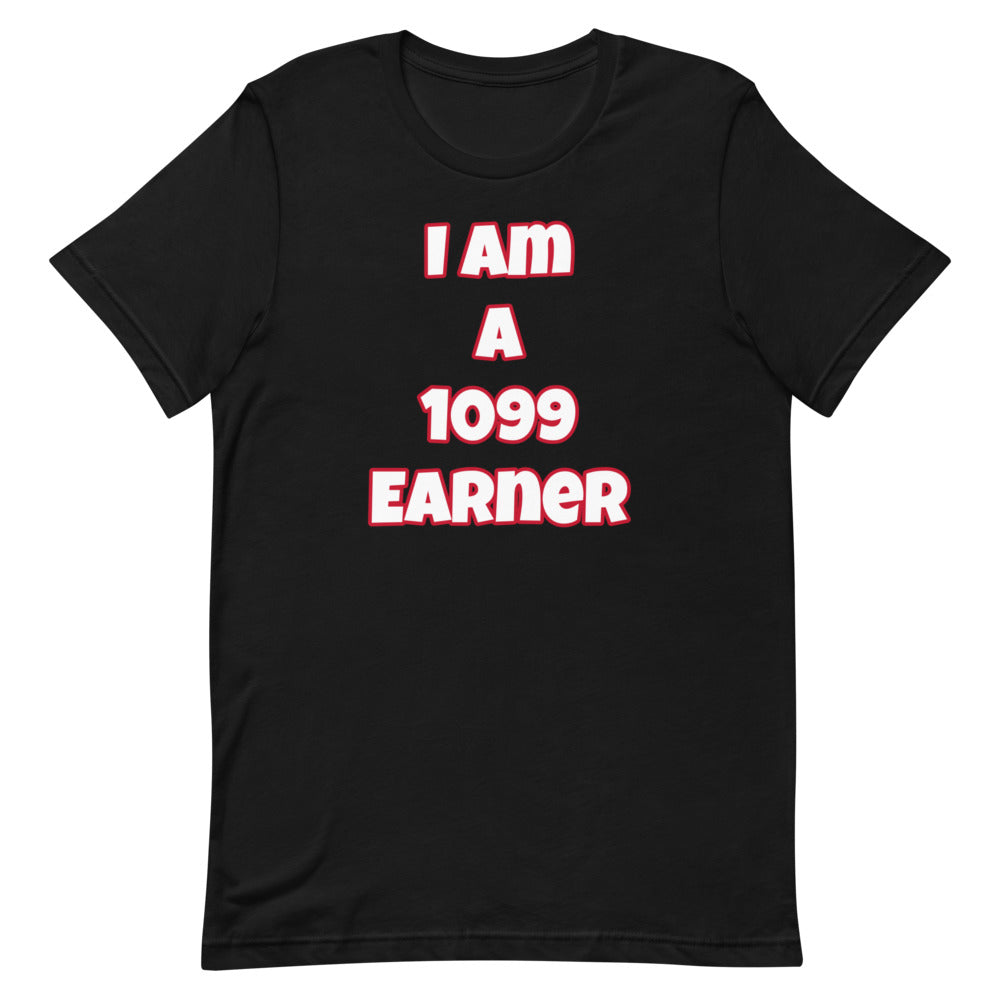 I Am A 1099 Earner Short-Sleeve Unisex T-Shirt (Various Colors)