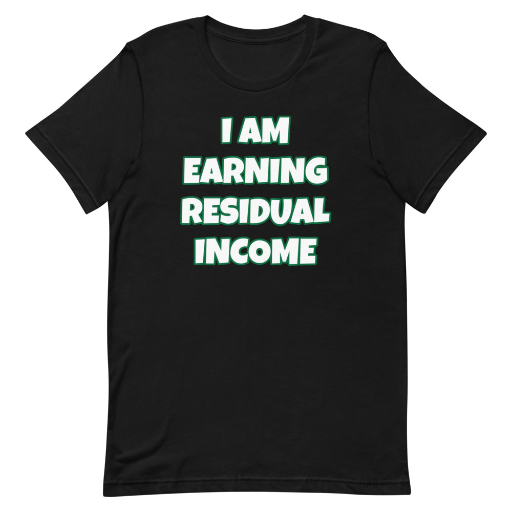 I Am Earning Residual Income Short-Sleeve Unisex T-Shirt (Various Colors)