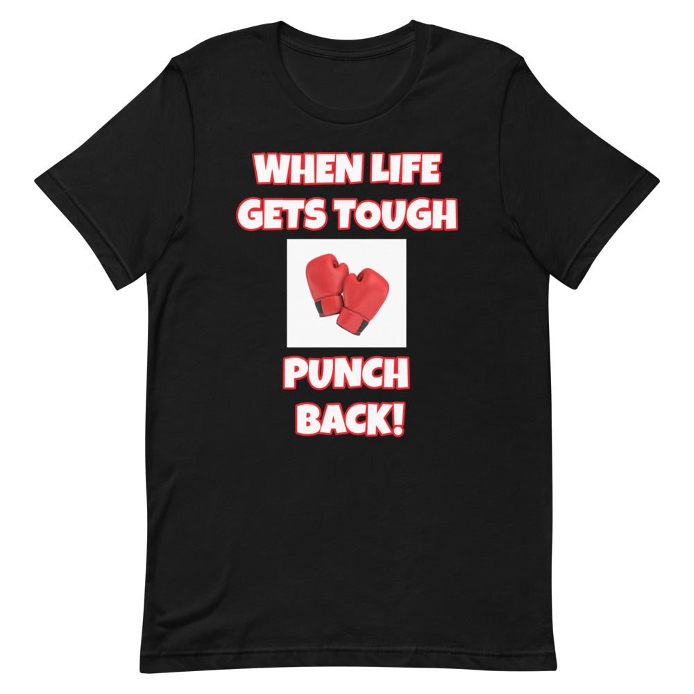 When Life Gets Tough Punch Back Short-Sleeve Unisex T-Shirt (Various Colors)