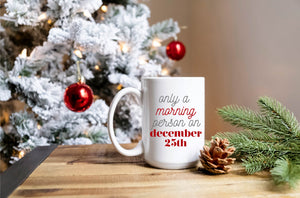 Only A Morning Person On December 25th - Mug