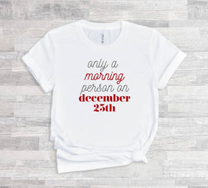 Only A Morning Person On December 25th - Short Sleeve