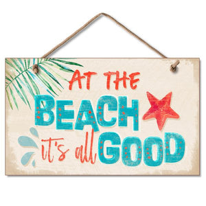 Hanging Sign - At the Beach It's All Good