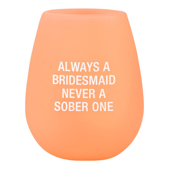 Always A Bridesmaid Never A Sober One Silicone Wine Glass