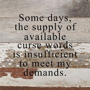 Some Days, The Supply of Available Curse Words... - Slat Box Sign